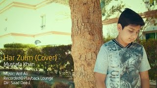 Har Zulm Tera Cover By Mustafa Khan