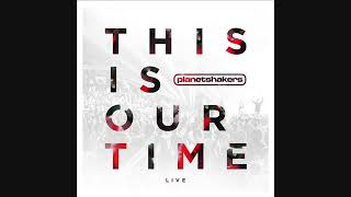 Planet Shakers - This Is Our Time - Full Album