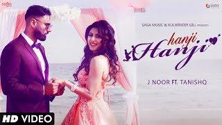 Hanji Hanji   J Noor Ft.Tanishq   Mista Baaz   New Punjabi Song 2017   Saga Music