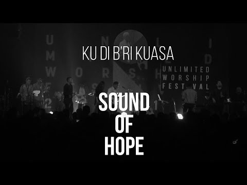 Download SOUND OF HOPE - Ku Di B'ri Kuasa  | Live at Unlimited Worship Festival 2017 free