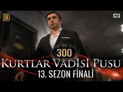 Kurtlar Vadisi Pusu 300. Bölüm Sezon Finali