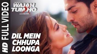 Dil Mein Chhupa Loonga Full  Video | Wajah Tum Ho | Armaan Malik & Tulsi Kumar | Meet Bros
