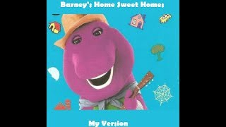 Barney's Home Sweet Homes (My Version)