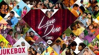 ❤️ Love Dose | Tamil Audio Jukebox