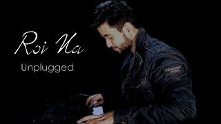 Roi Na - Unplugged | Ninja | By Madhav Mahajan | Shiddat | Nirmaan | Goldboy | Tru Makers |
