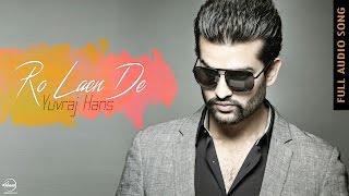 Ro Laen De ( Full Audio Song ) | Yuvraj Hans | Latest Punjabi Song 2016 | Speed Records
