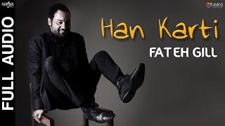 Han Karti (Full Audio) | Fateh Gill | Laddi Gill | New Punjabi Song 2017 | Saga Music