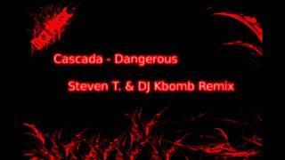 Cascada - Dangerous (Steven T. & DJ Kbomb Remix)