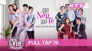 GẠO NẾP GẠO TẺ - Tập 70 - FULL  Phim Gia Đình Việt 2018
