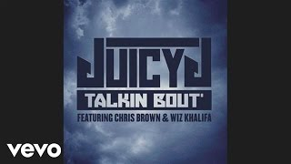 Juicy J - Talkin' Bout (Audio) ft. Chris Brown, Wiz Khalifa