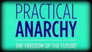 Practical Anarchy - The Complete Book by Stefan Molyneux