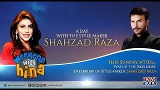 Exclusive interview of Style Maker Shahzad Raza, In Weekend With Hina