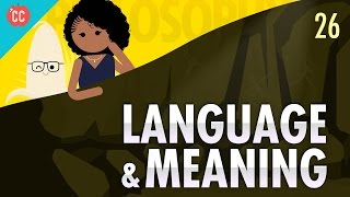 Language & Meaning: Crash Course Philosophy #26