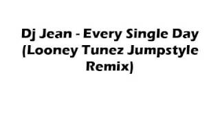 DJ Jean - Every Single Day (Looney Tunez Jumpstyle Remix)
