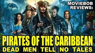 MovieBob Reviews: PIRATES OF THE CARIBBEAN: DEAD MEN TELL NO TALES