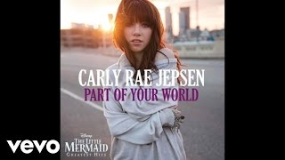 Carly Rae Jepsen - Part of Your World (from
