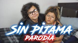 Sin Pijama - Becky G, Natti Natasha (PARODIA)