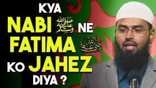 Ek Ghalat Fehmi Ke Nabi ﷺ Ne Khud Apni Beti Fatima RA Ko Jahez Diya Tha By Adv. Faiz Syed