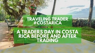 A Traders Day In Costa Rica Before And After Trading