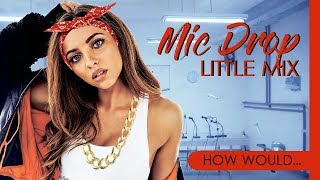 How Would LITTLE MIX Sing BTS - MIC DROP (Steve Aoki Remix)