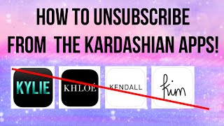 How to unsubscribe from the Khloe Kendall Kim Kylie Kardashian App!