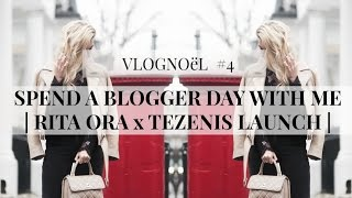 SPEND A BLOGGER DAY WITH ME | RITA ORA x TEZENIS LAUNCH | VLOGNOëL/VLOGMAS EPISODE #4