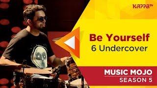 Be Yourself - 6 Undercover - Music Mojo Season 5 - Kappa TV