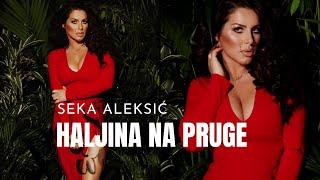 SEKA ALEKSIC - HALJINA NA PRUGE - (AUDIO 2017) HD