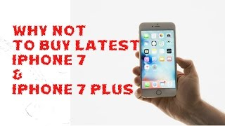 Why Not to Buy latest Iphone 7 & Iphone 7 plus - wikipedia