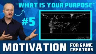 What Is Your Purpose - Motivation For Game Creators #5