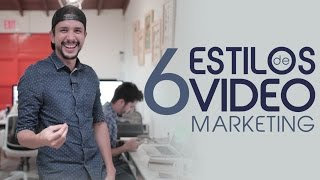 6 estilos de video marketing