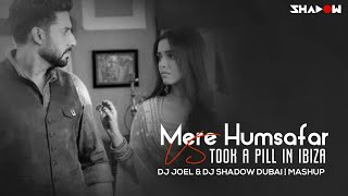 Mere Humsafar vs I Took A Pill In Ibiza | Dj Joel & DJ Shadow Dubai | Mashup