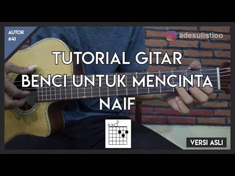 Tutorial Gitar ( BENCI UNTUK MENCINTA - NAIF ) Mudah Dicerna dan Dipahami