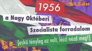 1956 - a Nagy Októberi Szocialista Forradalom (eskü, tényleg az volt, lécci nézd meg!)