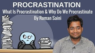 What Is Procrastination and Why Do We Procrastinate - Roman Saini Teaches You All