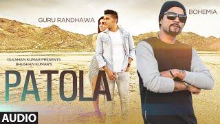Patola Full AUDIO Song Guru Randhawa | Bohemia | T-Series