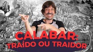 CALABAR: TRAÍDO OU TRAIDOR? | EDUARDO BUENO
