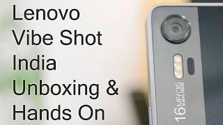 Lenovo Vibe Shot India Unboxing And Hands On Review