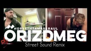 HORVÁTH TAMÁS & RAUL - ŐRIZD MEG ( Street Sound Remix 2016)