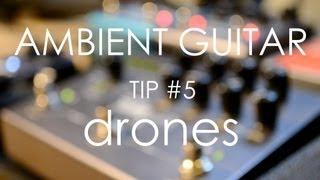 Ambient Guitar Tip #5: Drones