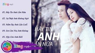 Hãy Tin Anh Lần Nữa (Album) - Chu Bin