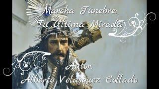 Marcha Fúnebre Tu Ultima Mirada | Alberto Velasquez Collado