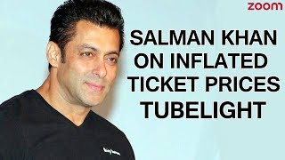 Salman Khan On Inflated Ticket Prices | Tubelight