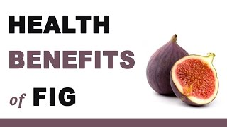 Health Benefits of Fig Fruit