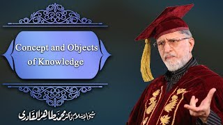 Dr. M. Tahir-ul-Qadri Speech at MUL Convocation 10 Dec, 2016_Concept and Objects of Knowledge