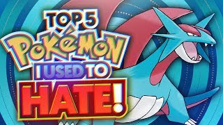 Top 5 Pokemon I Used To HATE! (NOW I LOVE THEM)