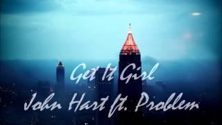 Get It Girl- John Hart ft. Problem