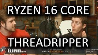 16 CORE RYZEN CPU!! WAN Show May 19, 2017