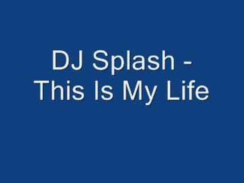 DJ Splash This Is My Life