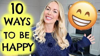 HOW TO BE HAPPY  |  10 WAYS TO BE HAPPIER